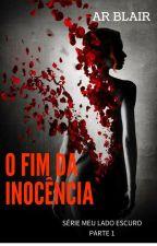MEU LADO ESCURO - O FIM DA INOCÊNCIA-LIVRO 1 by ARBlair
