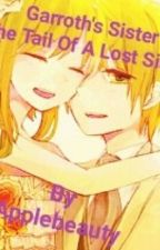 Garroth's Sister -+The Tale Of A Lost Sister+- by Applebeauty