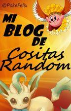 Mi blog de Cositas Random by PokeFelix