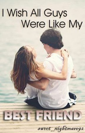 I wish all guys were like my Best friend! by sweet_nightmare92