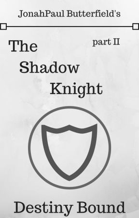 The Shadow Knight (Part II) by JonahPaulButterfield
