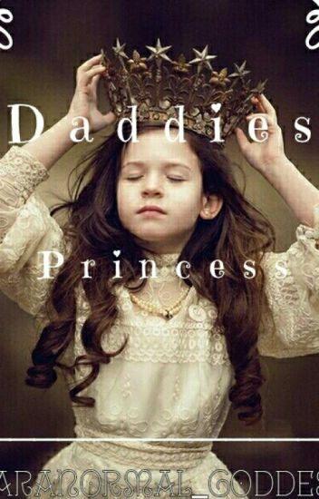 Daddies Princess (RANDOM UPDATES)