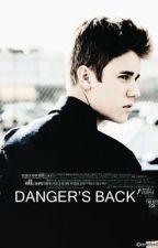Danger's Back (Justin Bieber FanFiction) by biebersgeekxo