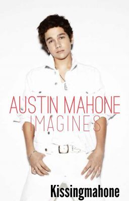 Austin Mahone Imagines - Wattpad
