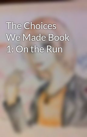 The Choices We Made Book 1: On the Run by ArtgameXP