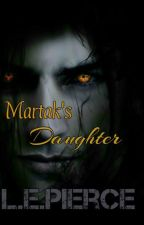 Martak's Daughter (Mini Series Book Three) by InsanelyCorrupted
