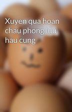 Xuyen qua hoan chau phong luu hau cung by scorpio2011