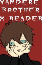 Yandere Brother x Reader by RainstormShadows