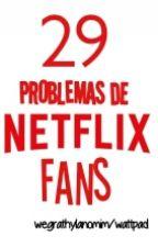 29 Problemas De Netflix Fans by wegrathylanomim