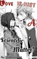 Love Is Just A Scientific Matter! (Completed) by tadhanaspring