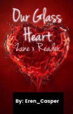 Our Glass Heart Zane X Reader by KeeKoe