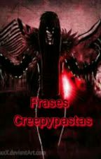 Frases Creepypastas [TERMINADA] by X-Nina_The_Killer-X