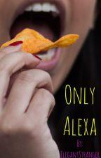 Only Alexa by ElegantStranger