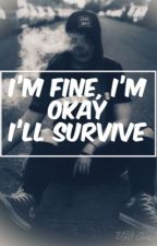 I'm Fine. I'm Okay. I'll Survive. -COMPLETED- by KAMONE-HIME