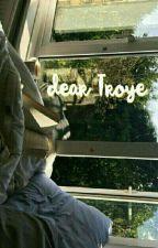 ~ Dear Troye ~ Troyler by LxtsGirl