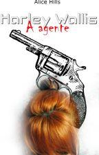Harley Wallis, A Agente (EM REVISÃO) by Alice_Hills