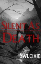 Silent As Death || Book One Of The Silent Series || by Swloxie