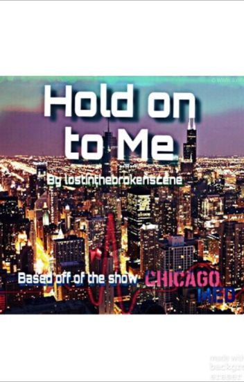 Hold on to Me (A Chicago Med. ff)