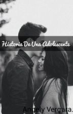 Historia De Una Adolescente  by VergaraAngely