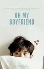 OH MY BOYFRIEND!! [EXO - Chanyeol FF] by hyolyz_