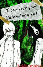 I can love you?  [Slender y Tu] *EN EDICION Y PAUSADA* by MissVampire12