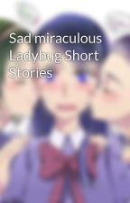 Sad miraculous Ladybug Short Stories by Threesomeshipper