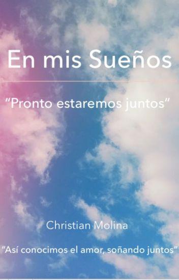 En Mis Suenos Pronto Estaremos Juntos Christian Molina Wattpad