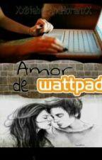 Amor de Wattpad. by Verhallow