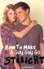 How To Make A Gay Guy Go Straight by Kristelle123