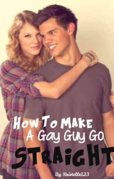 How To Make A Gay Guy Go Straight