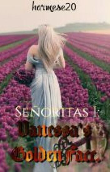 Señyora I:Vanessa's A Golden Face #Wattys2016_Complete