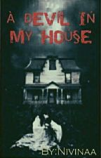 A DEVIL IN MY HOUSE!!!( Wattys 2016) by Nivinaa