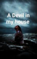 A DEVIL IN MY HOUSE!!!( Wattys 2016) by Nivinaa
