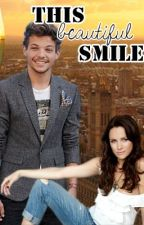 This beautiful Smile (Louis Tomlinson Fanfic) by Boobear17xx