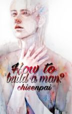 How to build a Man? by chisenpai