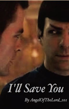I'll Save You - Spirk by AngelOfTheLord_101