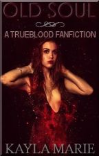 Old Soul (A True Blood Fan Fiction) by BeautyOfTheDark