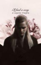 I'll Find a Way: A Legolas Imagine by igfangirl