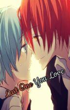 Last One You Love by FujoshiFundashiLove