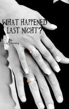 What happened last night? by novelistigloo