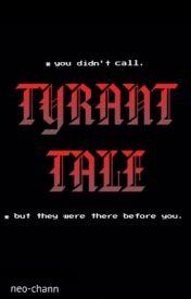 Tyrant Tale #Wattys2016 by brozipan55
