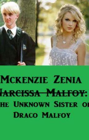 Mckenzie Zenia Narcissa Malfoy: The Unkown Sister of Draco Malfoy by Alice3313