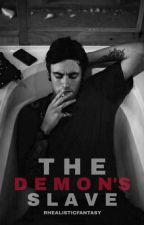 The Demon's Slave (COMPLETED) #wattys2017 by RHEAlisticFantasy