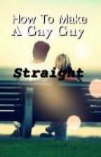 How To Make A Gay Guy Straight by PuppyLuv805