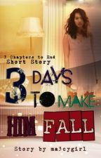 3 Days To Make Him Fall by ma3cygirl