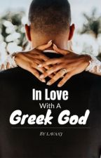In Love With A Greek God  (not a fanfiction) by lavaaj