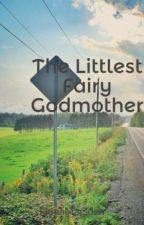 The Littlest Fairy Godmother by FionaMarsden