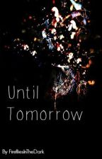 Until Tomorrow by FirefliesInTheDark