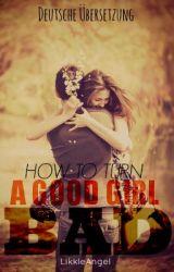 How To Turn A Good Girl Bad (Deutsche Übersetzung) by _fearlessJ_