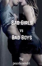 Bad Girls vs Bad Boys [COMPLETED] ✔ by pewdiesendri